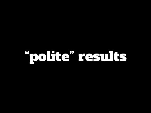 """polite"" results"