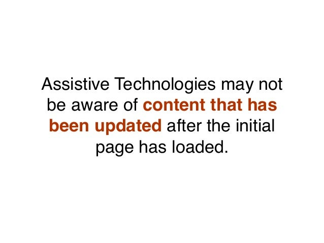 Assistive Technologies may not be aware of content that has been updated after the initial page has loaded.