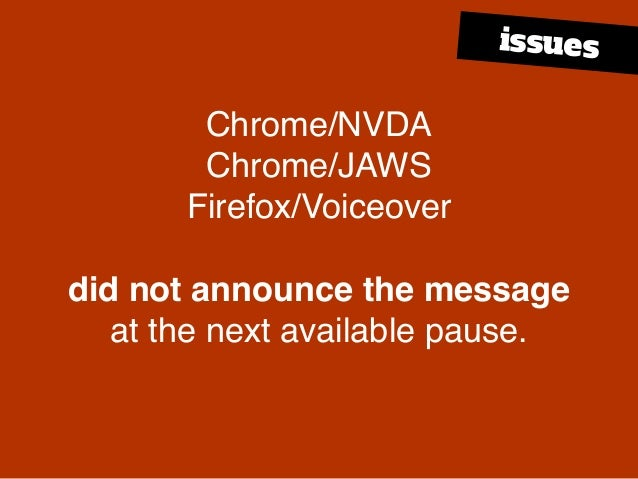 Chrome/NVDA Chrome/JAWS Firefox/Voiceover did not announce the message at the next available pause. issues