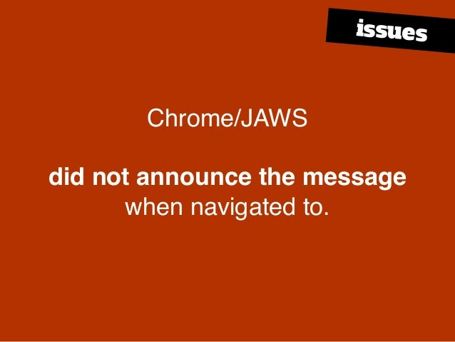 Chrome/JAWS did not announce the message when navigated to. issues