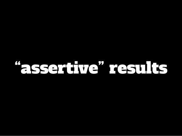 """assertive"" results"