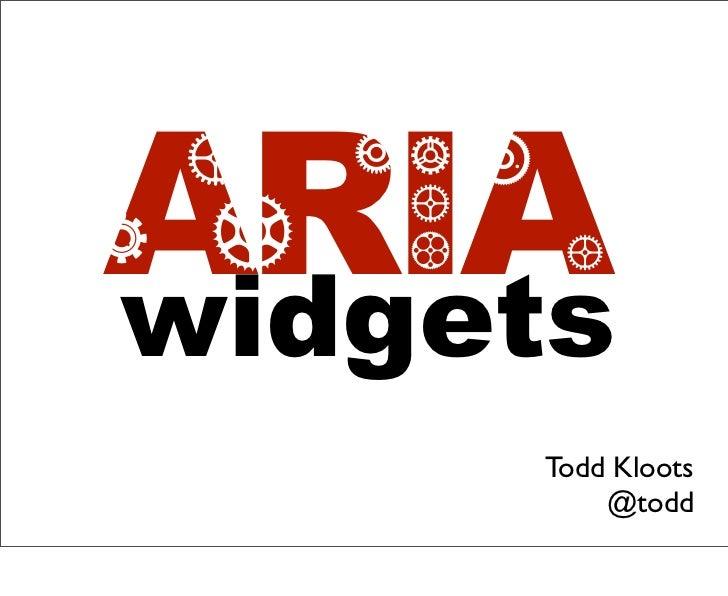 ARIAr        v        oe         rcq       g        rwidgets                 Todd Kloots                     @todd