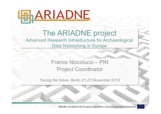 The ARIADNE project  Advanced Research Infrastructure for Archaeological  Data Networking in Europe  Franco Niccolucci – P...