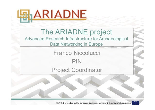 The ARIADNE project  Advanced Research Infrastructure for Archaeological  Data Networking in Europe  Franco Niccolucci  PI...