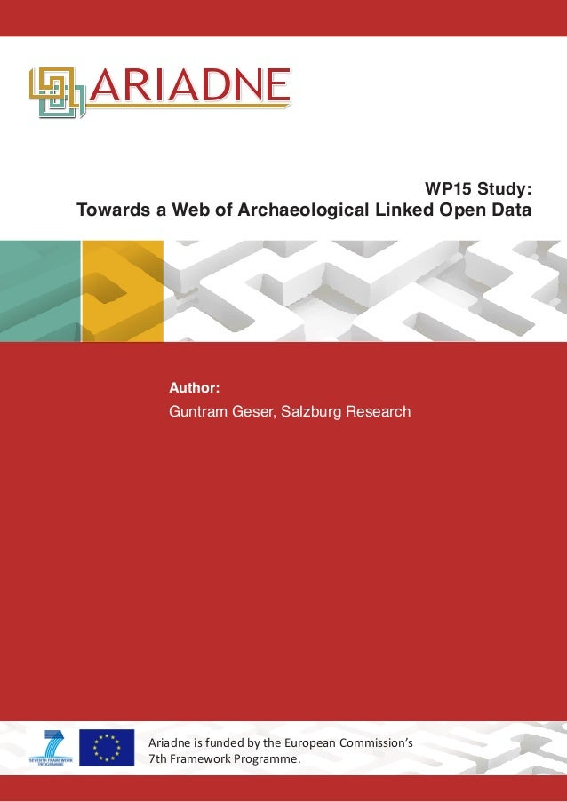 WP15 Study: Towards a Web of Archaeological Linked Open Data Author: Guntram Geser, Salzburg Research Ariadne is funded by...