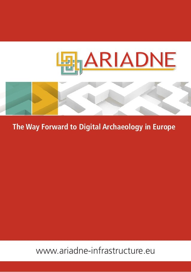 www.ariadne-infrastructure.eu  The Way Forward to Digital Archaeology in Europe