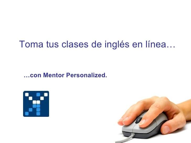 Toma tus clases de inglés en línea… … con Mentor Personalized.