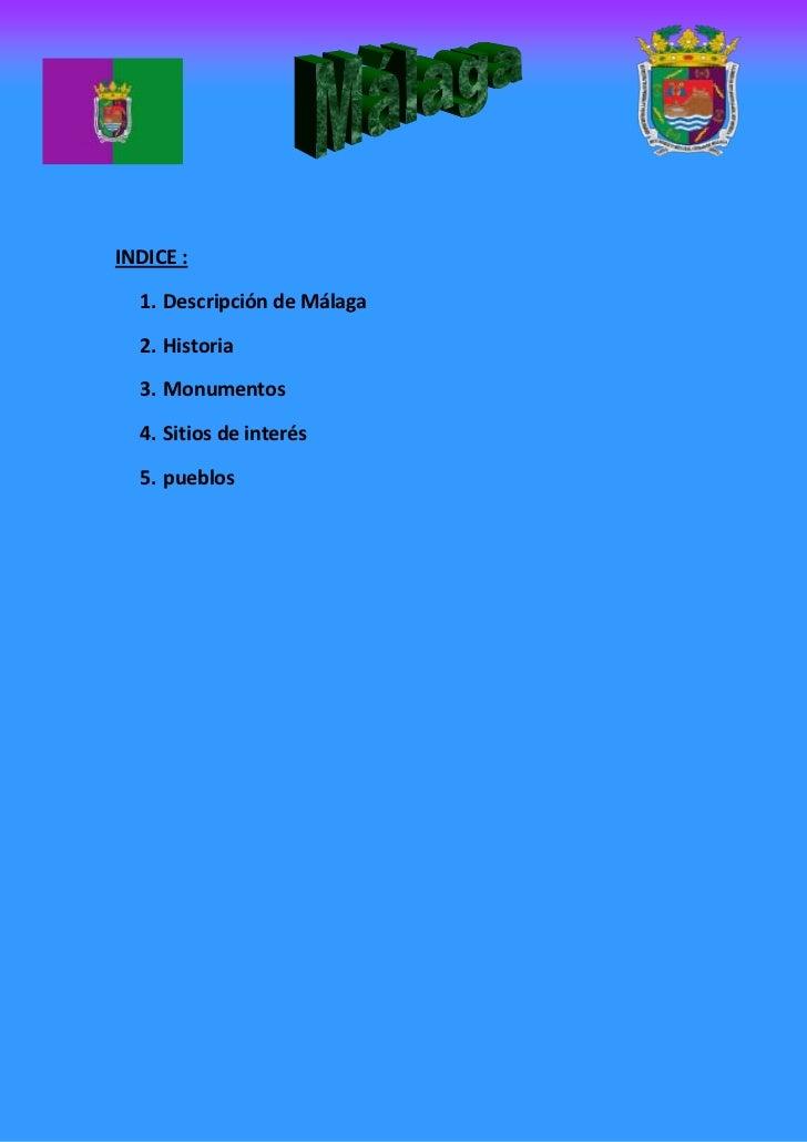 INDICE :  1. Descripción de Málaga  2. Historia  3. Monumentos  4. Sitios de interés  5. pueblos