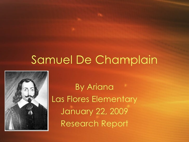 Samuel De Champlain By Ariana Las Flores Elementary January 22, 2009 Research Report