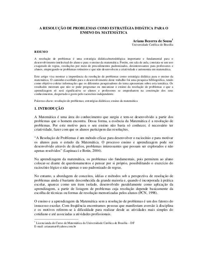 A RESOLUÇÃO DE PROBLEMAS COMO ESTRATÉGIA DIDÁTICA PARA O ENSINO DA MATEMÁTICA Ariana Bezerra de Sousa1 Universidade Católi...