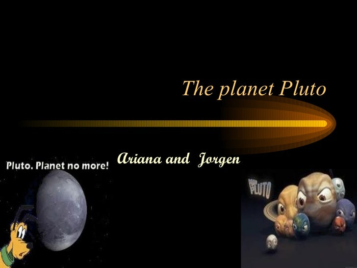 The planet Pluto Ariana and  Jorgen