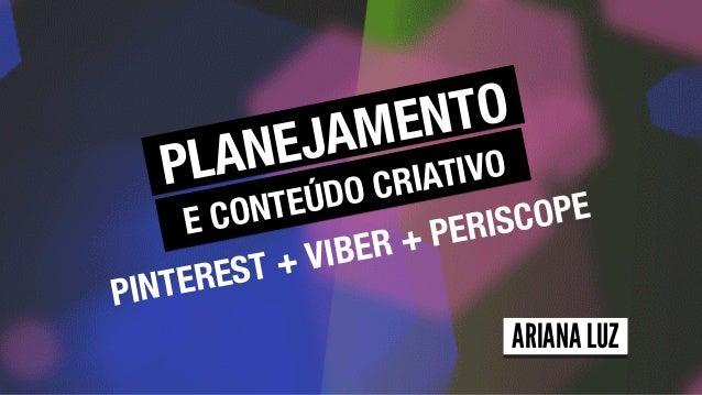 PLANEJAMENTO E CONTEÚDO CRIATIVO PINTEREST + VIBER + PERISCOPE ARIANA LUZ