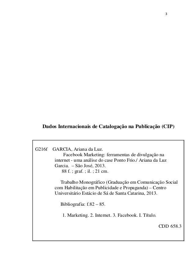 3Dados Internacionais de Catalogação na Publicação (CIP)G216f GARCIA, Ariana da Luz.Facebook Marketing: ferramentas de d...