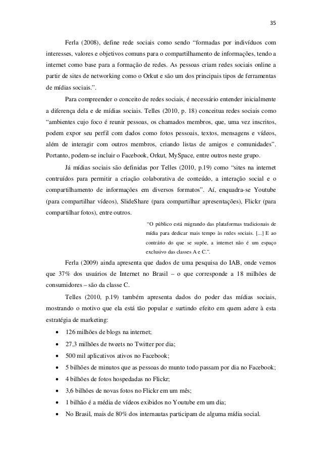 """35Ferla (2008), define rede sociais como sendo """"formadas por indivíduos cominteresses, valores e objetivos comuns para o..."""