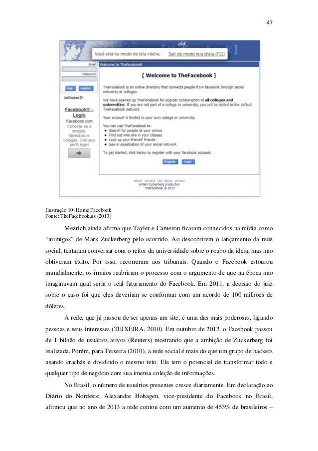 47Ilustração 10: Home FacebookFonte: TheFacebook.us (2013)Mezrich ainda afirma que Tayler e Cameron ficaram conhecidos ...