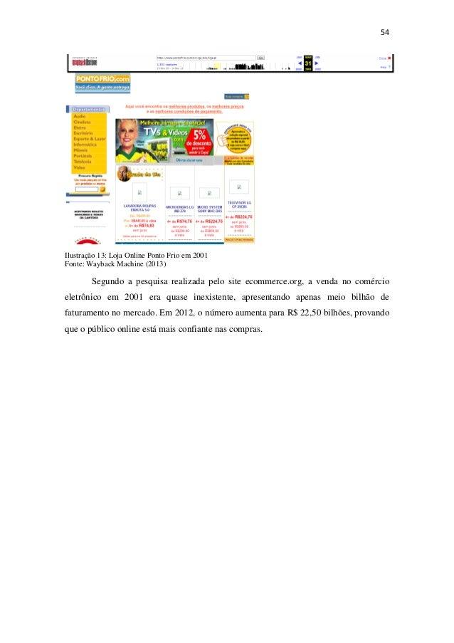 54Ilustração 13: Loja Online Ponto Frio em 2001Fonte: Wayback Machine (2013)Segundo a pesquisa realizada pelo site ecom...