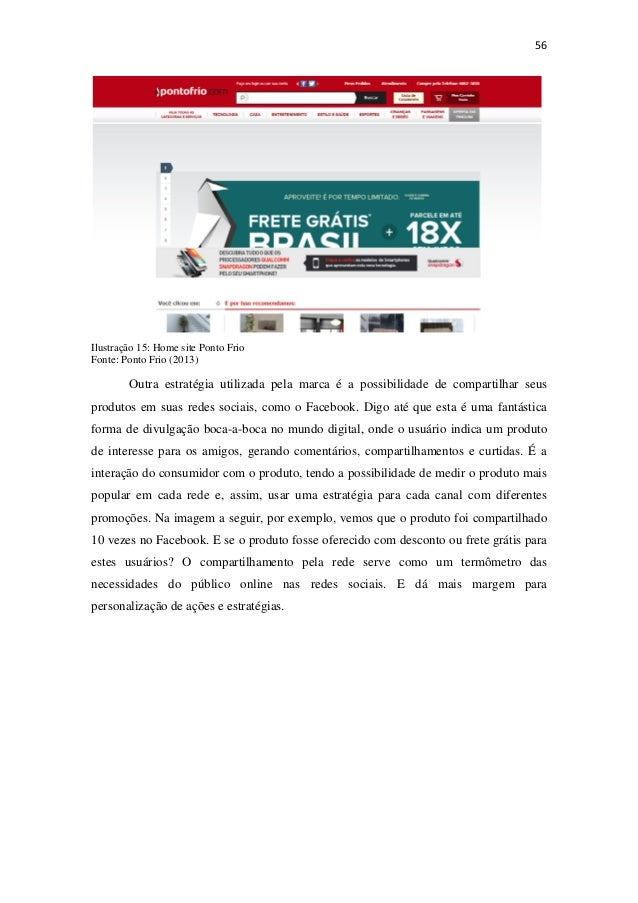 56Ilustração 15: Home site Ponto FrioFonte: Ponto Frio (2013)Outra estratégia utilizada pela marca é a possibilidade de...