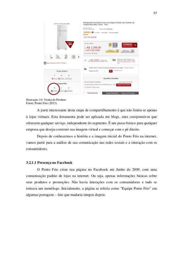 57Ilustração 16: Venda de ProdutoFonte: Ponto Frio (2013)A parte interessante desta etapa de compartilhamento é que não...