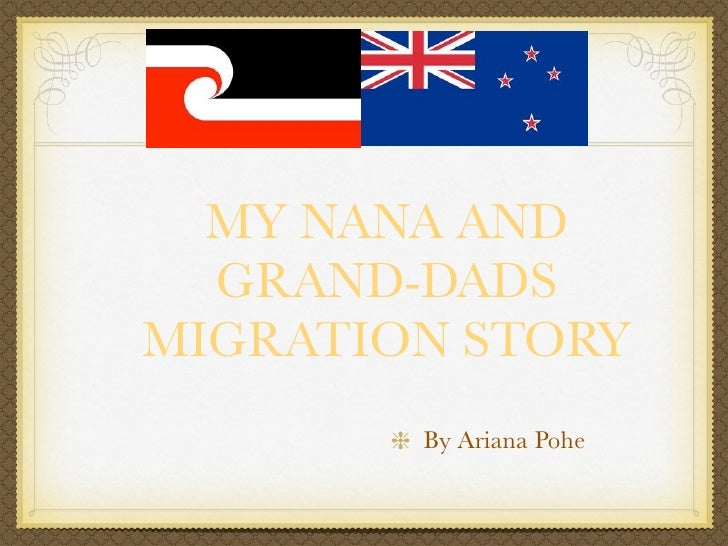 MY NANA AND  GRAND-DADSMIGRATION STORY        By Ariana Pohe