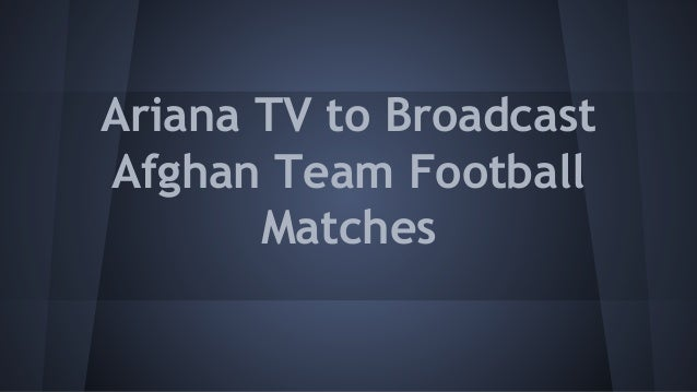 Ariana TV to Broadcast Afghan Team Football Matches