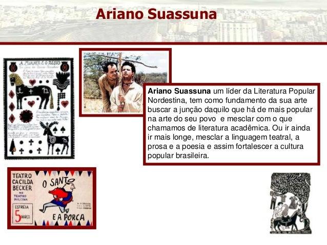 Ariano Suassuna Ariano Suassuna um líder da Literatura Popular Nordestina, tem como fundamento da sua arte buscar a junção...