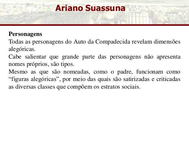 Ariano Suassuna Personagens Todas as personagens do Auto da Compadecida revelam dimensões alegóricas. Cabe salientar que g...