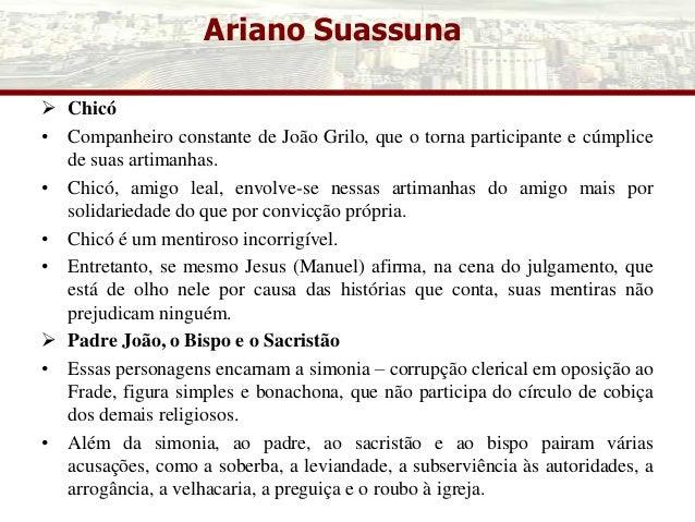 Ariano Suassuna  Chicó • Companheiro constante de João Grilo, que o torna participante e cúmplice de suas artimanhas. • C...