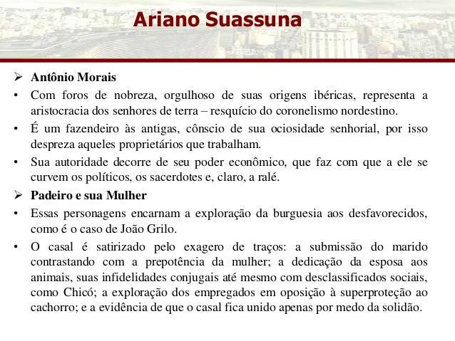 Ariano Suassuna  Antônio Morais • Com foros de nobreza, orgulhoso de suas origens ibéricas, representa a aristocracia dos...
