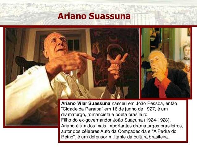 """Ariano Suassuna Ariano Vilar Suassuna nasceu em João Pessoa, então """"Cidade da Paraíba"""" em 16 de junho de 1927, é um dramat..."""