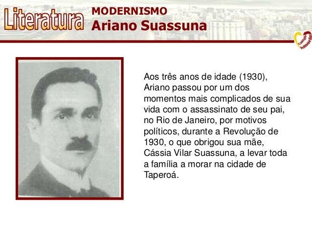 MODERNISMO Ariano Suassuna Aos três anos de idade (1930), Ariano passou por um dos momentos mais complicados de sua vida c...