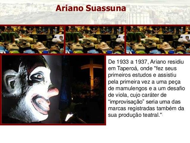 """Ariano Suassuna De 1933 a 1937, Ariano residiu em Taperoá, onde """"fez seus primeiros estudos e assistiu pela primeira vez a..."""