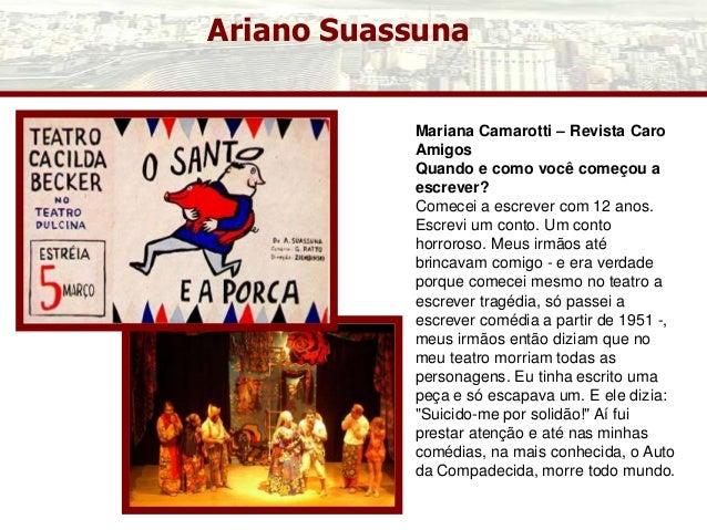 Ariano Suassuna Mariana Camarotti – Revista Caro Amigos Quando e como você começou a escrever? Comecei a escrever com 12 a...