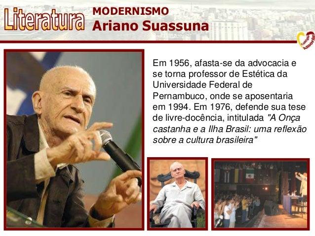 MODERNISMO Ariano Suassuna Em 1956, afasta-se da advocacia e se torna professor de Estética da Universidade Federal de Per...