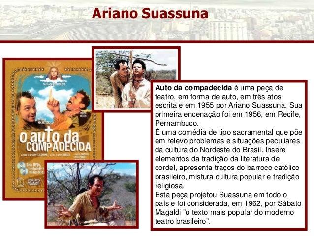 Ariano Suassuna Auto da compadecida é uma peça de teatro, em forma de auto, em três atos escrita e em 1955 por Ariano Suas...