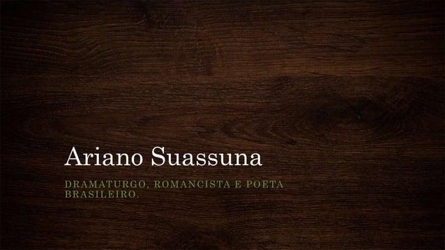 Ariano Suassuna DRAMATURGO, ROMANCISTA E POETA BRASILEIRO.