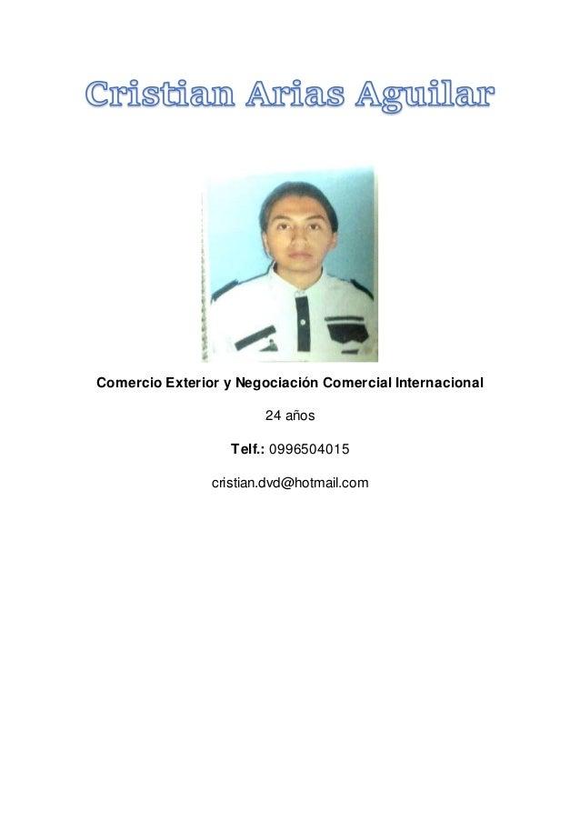 Comercio Exterior y Negociación Comercial Internacional 24 años Telf.: 0996504015 cristian.dvd@hotmail.com