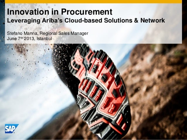 Stefano Manna, Regional Sales Manager June 7th 2013, Istanbul Innovation in Procurement Leveraging Ariba's Cloud-based Sol...