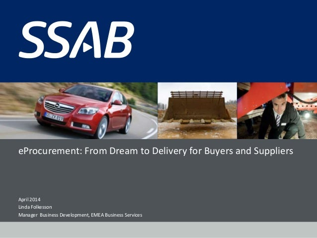eProcurement: From Dream to Delivery for Buyers and Suppliers April 2014 Linda Folkesson Manager Business Development, EME...