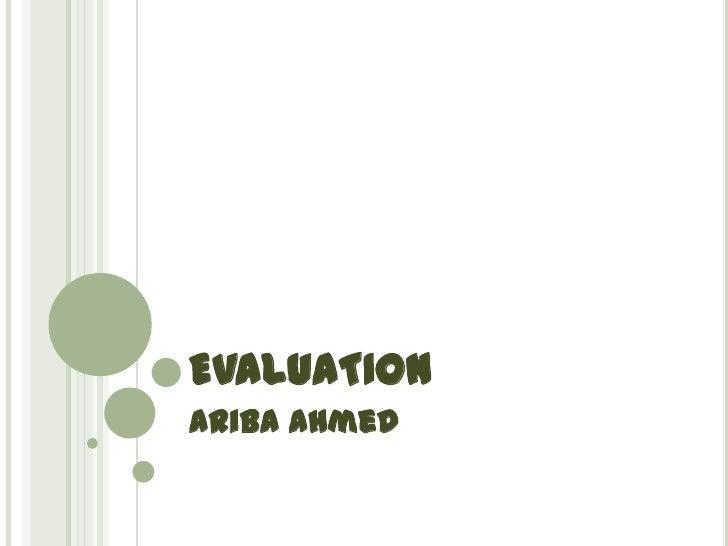 EVALUATION<br />Ariba Ahmed<br />