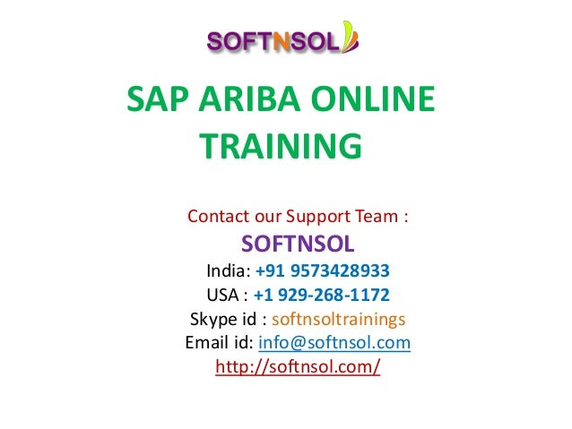 SAP ARIBA ONLINE TRAINING Contact our Support Team : SOFTNSOL India: +91 9573428933 USA : +1 929-268-1172 Skype id : softn...