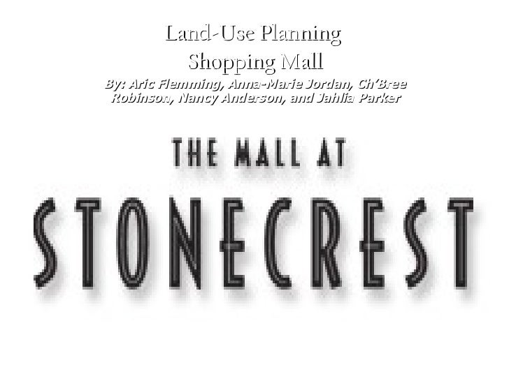 Land-Use Planning  Shopping Mall By: Aric Flemming, Anna-Marie Jordan, Ch'Bree Robinson, Nancy Anderson, and Jahlia Parker