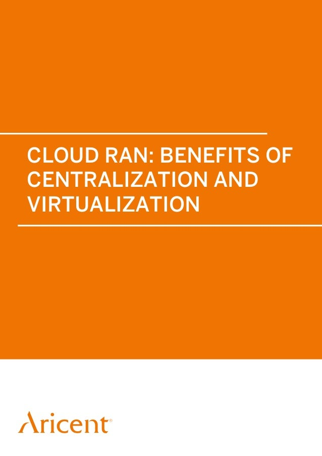 CLOUD RAN: BENEFITS OF CENTRALIZATION AND VIRTUALIZATION
