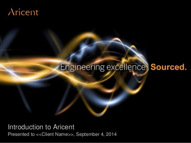 Proprietary & Confidential. © Aricent 2014 ‹#›  Introduction to Aricent  Presented to <<Client Name>>, September 4, 2014
