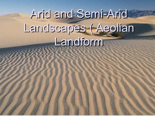 Arid and Semi-AridArid and Semi-Arid Landscapes ( AeolianLandscapes ( Aeolian LandformLandform