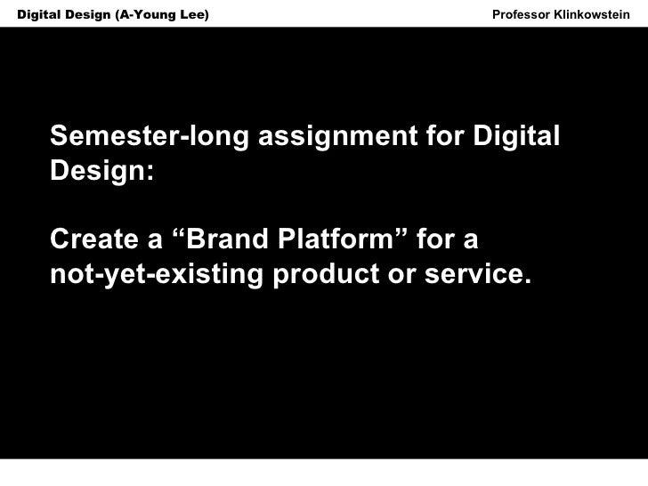 Horizon Projects Workshop Professor Klinkowstein Digital Design (A-Young Lee) Semester-long assignment for Digital Design:...