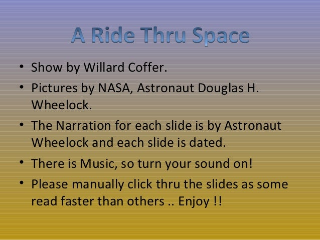 • Show by Willard Coffer.• Pictures by NASA, Astronaut Douglas H.  Wheelock.• The Narration for each slide is by Astronaut...