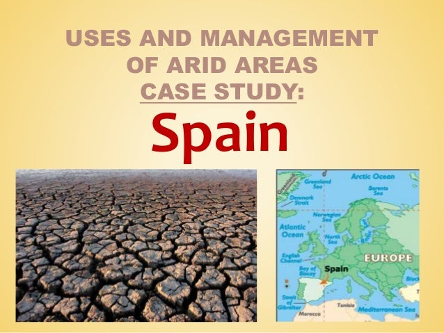 USES AND MANAGEMENT OF ARID AREAS CASE STUDY:  Spain