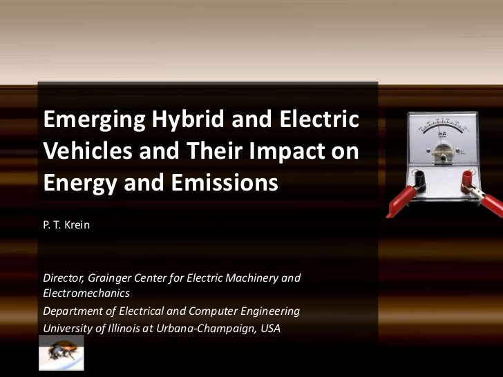 Emerging Hybrid and Electric Vehicles and Their Impact on Energy and Emissions<br />P. T. Krein<br />Director, Grainger Ce...