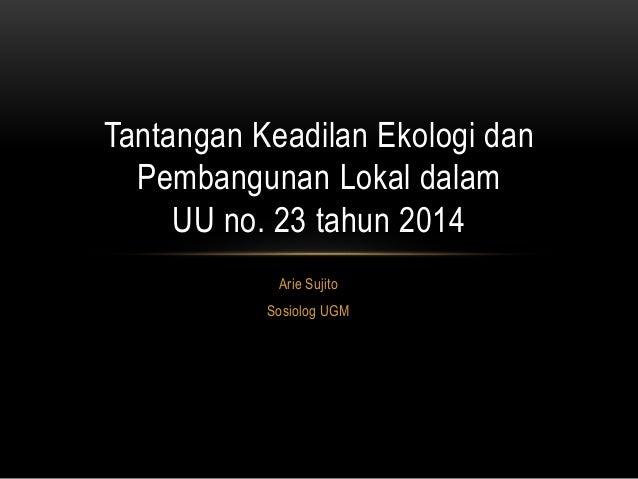 Arie Sujito Sosiolog UGM Tantangan Keadilan Ekologi dan Pembangunan Lokal dalam UU no. 23 tahun 2014