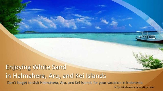 Enjoying White Sand in Halmahera, Aru, and Kei Islands Don't forget to visit Halmahera, Aru, and Kei islands for your vaca...
